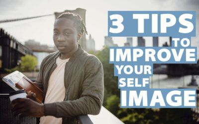 3 Tips To Improve Your Self Image